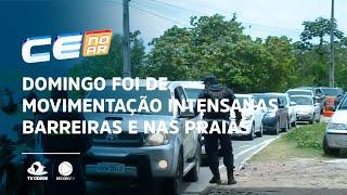 Domingo foi de movimentação intensa nas barreiras e nas praias de Fortaleza