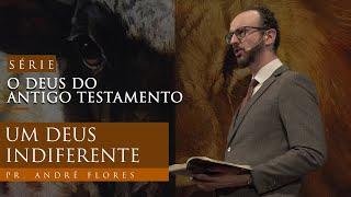 06/03/21 - UM DEUS INDIFERENTE | Pr. André Flores