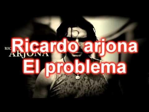 Ricardo arjona-El problema(letra)