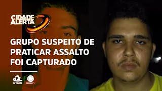 Grupo suspeito de praticar assalto foi capturado