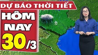 Dự báo thời tiết hôm nay mới nhất ngày 30/3   Dự báo thời tiết 3 ngày tới