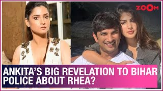 Ankita reveals to Bihar cops that Sushant was unhappy with..