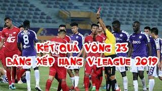 Kết quả vòng 23 V-League 2019 | Bảng xếp hạng V-League 2019 | Hà Nội FC tiến gần ngôi vô địch