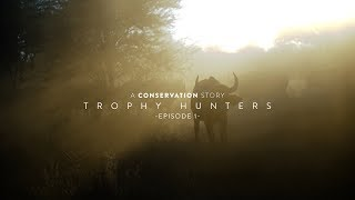 Trophy Hunters | A Conservation Story |  Episode 1