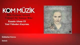 Gulbahar Kavcu - Gulbahar Kavcu / Sebeb / The Reason