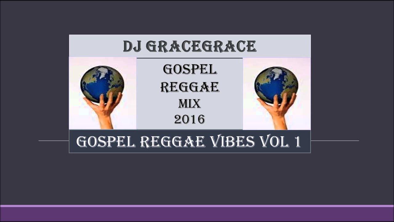 Gospel Reggae Vibes Vol 1 DJ GraceGrace Jan 2016