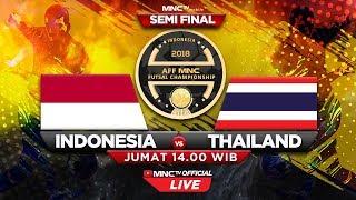 INDONESIA VS THAILAND (FT : 2-3) - SEMIFINAL AFF MNC Futsal Championship 2018