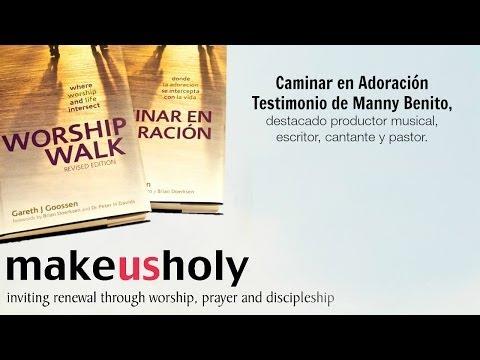 Manny Benito | Testimonio sobre Caminar en Adoración