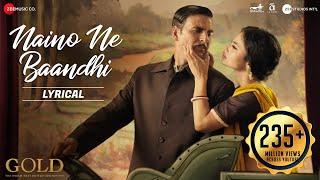 Naino Ne Baandhi - Lyrical | Gold | Akshay Kumar | Mouni Roy | Arko | Yasser Desai