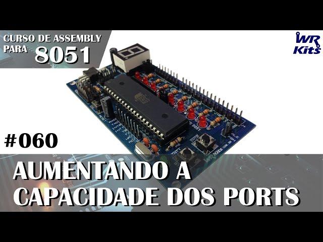 AUMENTANDO A CAPACIDADE DOS PORTS | Assembly para 8051 #060