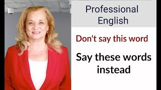 For professional English, don't say this word. Say these words instead.