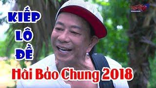 Hài Bảo Chung 2018 | Kiếp Lô Đề | Hài Hay Mới Nhất