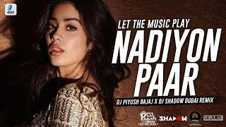 Nadiyon Paar Remix (Let The Music Play) – DJ Shadow Dubai x DJ Piyush Bajaj