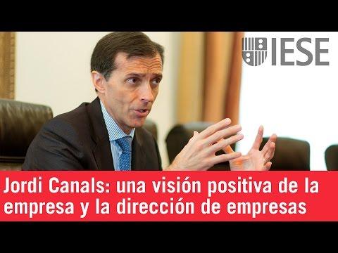 Jordi Canals: una visión positiva de la empresa y la dirección de empresas