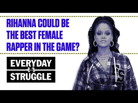Rihanna Could Be the Best Female Rapper In the Game? | Everyday Struggle