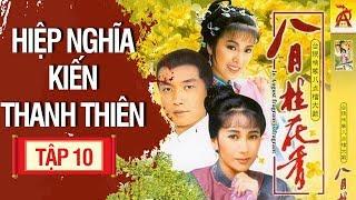 Hiệp Nghĩa Kiến Thanh Thiên - Tập 10 | Phim Kiếm Hiệp Hay 2018
