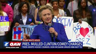 President Trump mulled Clinton/Comey charges until White House Counsel Don McGahn urged him not to