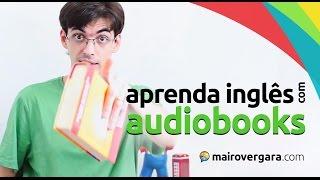 Como Aprender Inglês com Audiobooks? | Mairo Vergara