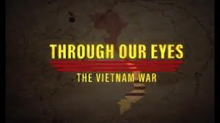 THE VIETNAM WAR THROUGH OUR EYES (Cuộc Chiến Việt Nam Qua Cái Nhìn của Chúng Tôi)