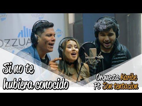 SI NO TE HUBIERA CONOCIDO -  Orquesta KARIBE ft. Son TENTACION [ Video Lyric Oficial ]