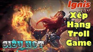 [Gcaothu] Leo rank gặp ngay troll 6 xạ thủ - Ignis một cân hết sau khi giảm sức mạnh