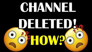 My channel was deleted... HOW?