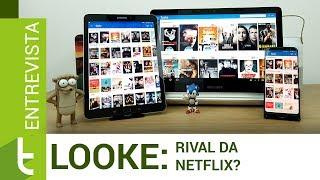 Looke se posiciona diante de Netflix, HBO Go e outros   TudoCelular Entrevista