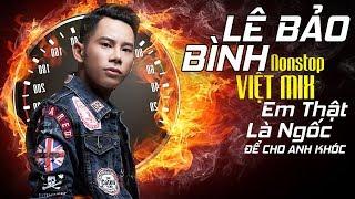 Nonstop Việt Mix - Em Thật Là Ngốc - Để Cho Anh Khóc | Liên Khúc Nhạc Trẻ Remix Hay Nhất 2018