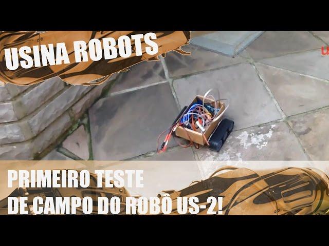 PRIMEIRO TESTE DE CAMPO DO ROBÔ! | Usina Robots US-2 #025