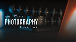 Best iPhone Photography Accessories 2018