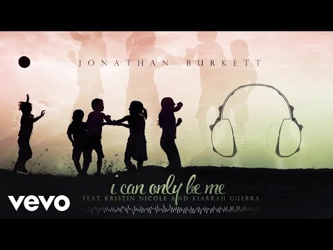 Jonathan Burkett - I Can Only Be Me (Pop Audio) ft. Kristin Nicole andKiarrah Guerra