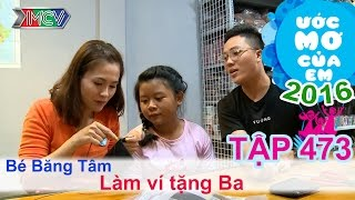 Thùy Trang giúp bé làm ví tặng ba đầy xúc động | ƯỚC MƠ CỦA EM | Tập 473 | 03/11/2016