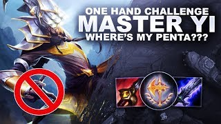 ONE HAND MASTER YI CHALLENGE! WHERE'S MY PENTA!?!?! | League of Legends