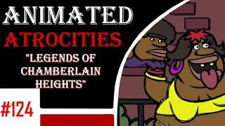 "Animated Atrocities #124: ""Legends of Chamberlain Heights"""