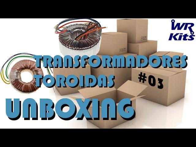 TRANSFORMADORES TOROIDAIS | Unboxing #03