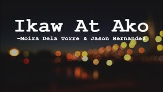 IKAW AT AKO (Lyrics) -Moira Dela Torre And Jason Hernandez | Hello, Love, Goodbye OST