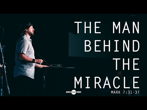 The Man Behind The Miracle // Mark 7:31-37