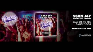S3AN J4Y Feat Hayley J Brown - Lead Me To The DanceFloor (Original Mix) **PinkFishRecords.com**