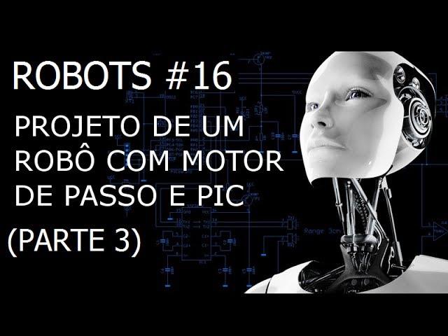 PROJETO DE UM ROBÔ COM MOTOR DE PASSO E PIC (Parte 3/8) - Robots #16