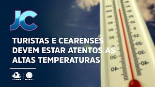 Turistas e cearenses devem estar atentos as altas temperaturas