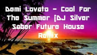 Demi Lovato - Cool For The Summer (DJ Silver Saber Future House Remix)