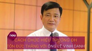 Cách chức hiệu trưởng ĐH Tôn Đức Thắng với ông Lê Vinh Danh | VTC Now