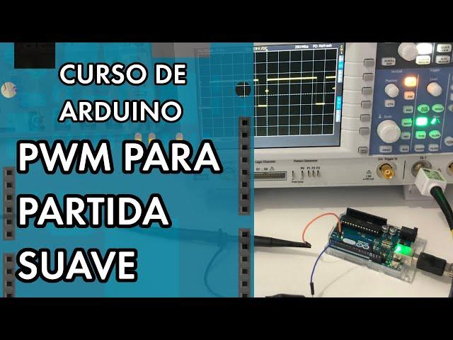 PWM PARA PARTIDA SUAVE | Curso de Arduino #264