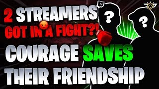 2 STREAMERS GOT IN A FIGHT?! COURAGE SAVES THEIR FRIENDSHIP! (Fortnite: Batte Royale)