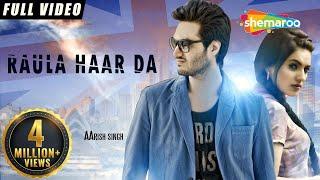 Raula Haar Da – Aarish Singh Punjabi Video Download New Video HD