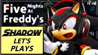 SHADOW Let's Plays: Five Nights At Freddy's (UPDATE: READ DESCRIPTION)