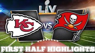Super Bowl 55 LV First Half Highlights Kansas City Chiefs Vs Tampa Bay Buccaneers 2021