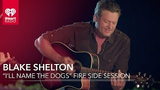 """Blake Shelton """"I'll Name The Dogs"""" Acoustic Fire Side Session 
