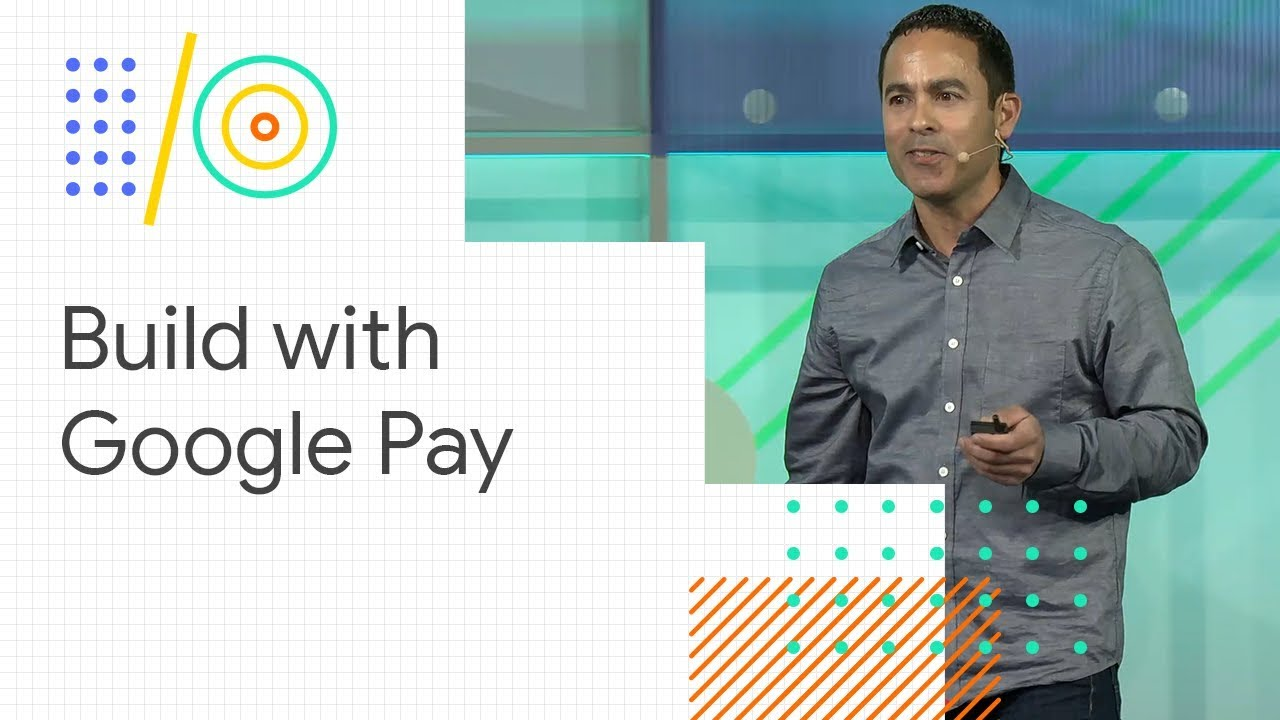 Session] Build with Google Pay - Schedule – Google I/O 2018