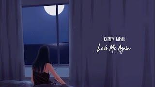 katelyn tarver - Love me again (with lyric)